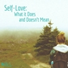Self-Love: What it Does and Doesn't Mean